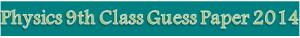 9th class Physics Guess Paper 2014 Lahore Pindi Faisalabad Gujranwala Board