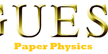 Physics 9th Class Guess Paper 2019